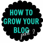 How to grow your blog- Part 2