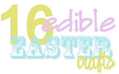 16 edible easter crafts