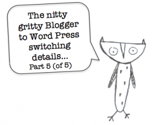 Blogger to Word Press Switch Advice
