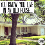 You know you live in an old house if…
