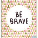 Be brave {Free printable}