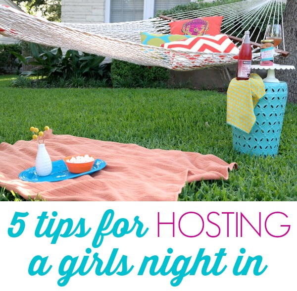 Tips for hosting a girls night in