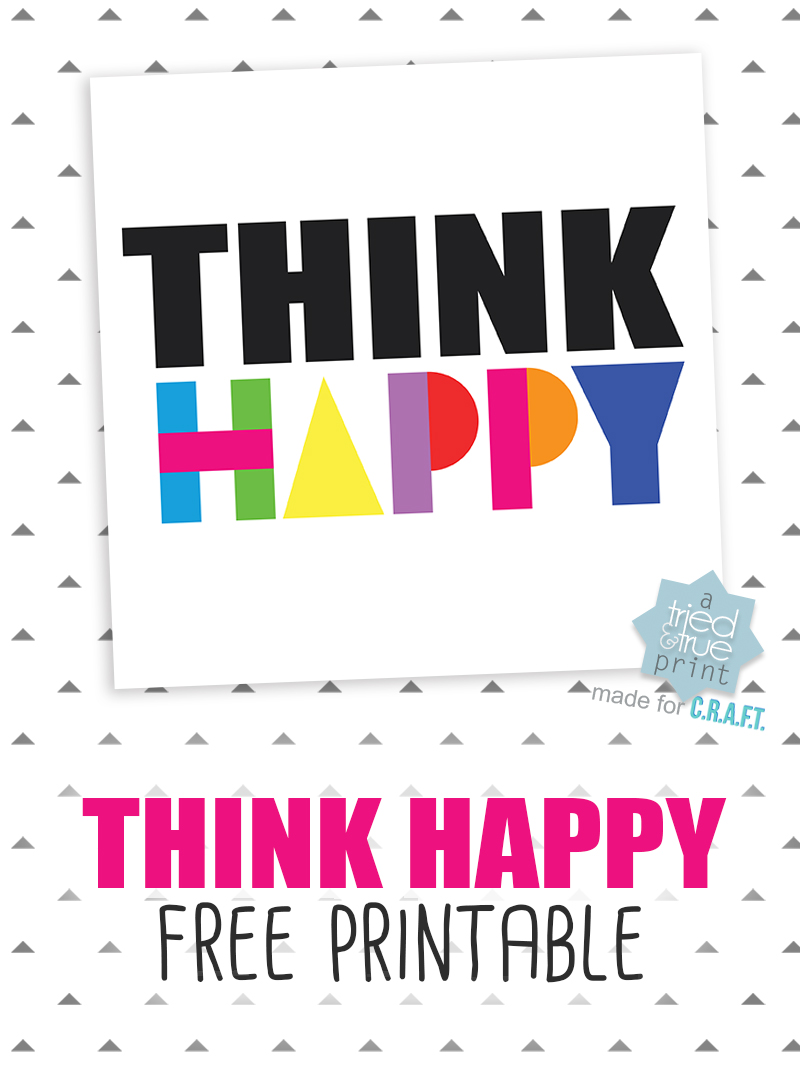 """""""Think Happy"""" Printable - A Tried & True Free Printable for C.R.A.F.T."""