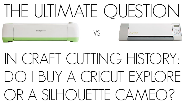The Cricut Explore vs. the Silhouette Cameo