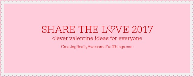 Share the Love 2017 Clever Valentine Ideas